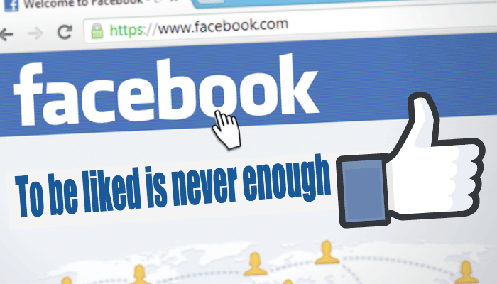 To be Liked is never enough…on Facebook