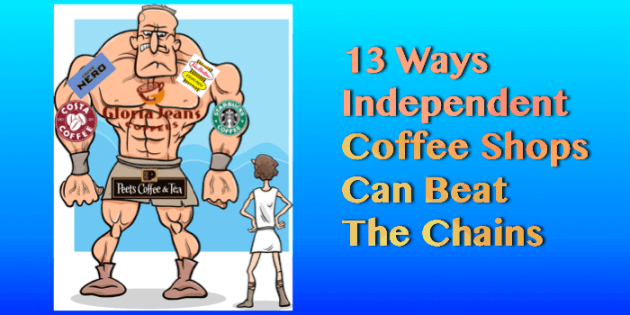 13 ways Independent coffee shops can beat the chains