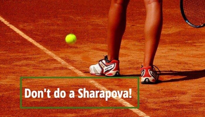 Don't do a Sharapova!
