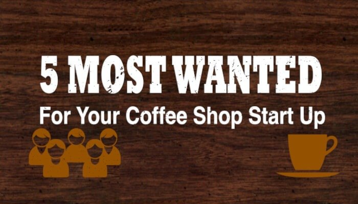 The 5 Most Wanted for a coffee shop start up- Infographic