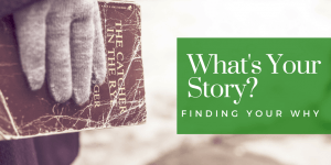 Whats Your Story? - Your Why